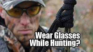 Do You Wear Glasses While Hunting?